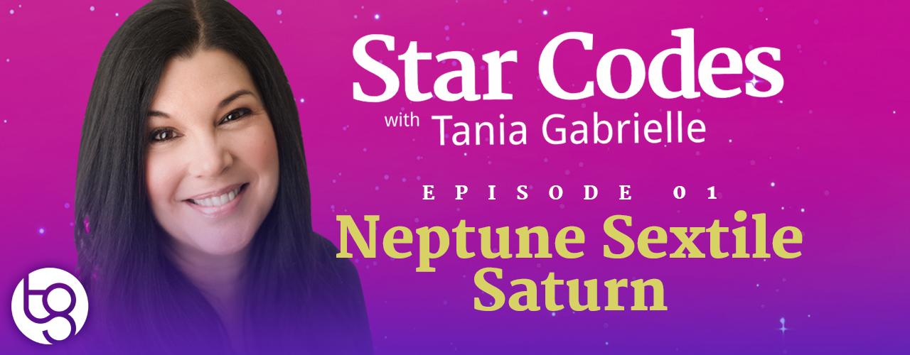 Ep  01 - Neptune Sextile Saturn - Tania Gabrielle - Wealth Astro
